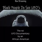 Black People Do see UFOs, 1st UFO Documentary by an African American